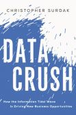 Book Cover Image. Title: Data Crush:  How the Information Tidal Wave is Driving New Business Opportunities, Author: Christopher Surdak
