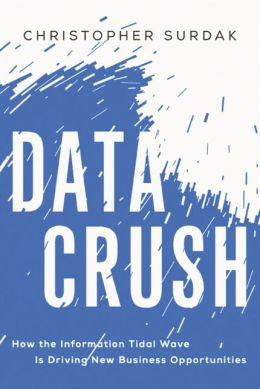 Data Crush: How the Information Tidal Wave is Driving New Business Opportunities