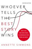 Book Cover Image. Title: Whoever Tells the Best Story Wins:  How to Use Your Own Stories to Communicate with Power and Impact, Author: Annette Simmons