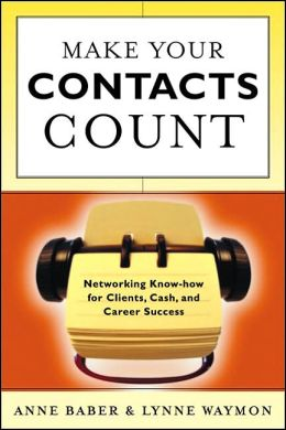 Make Your Contacts Count: Networking Know-how for Cash, Clients, and Career Success