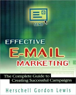 Effective E-Mail Marketing: The Complete Guide to Creating Successful Campaigns
