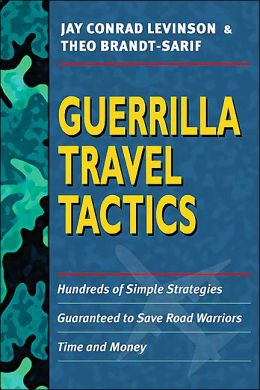Guerrilla Travel Tactics: Hundreds of Simple Strategies Guaranteed to Save Road Warriors Time and Money
