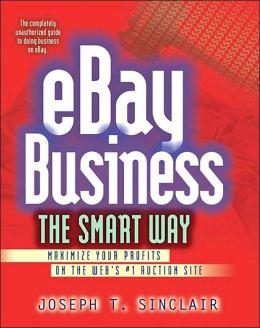 eBay Business the Smart Way: Maximize Your Profits on the Web's #1 Auction Site