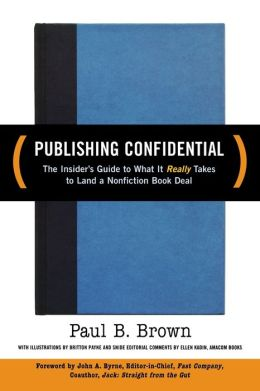 Publishing Confidential: The Inside Guide to What It Really Takes to Land a Nonfiction Book Deal