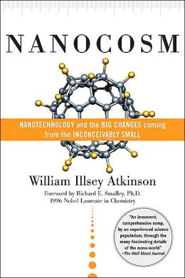 Nanocosm: Nanotechnology and the Big Changes Coming from the Inconceivabley Small