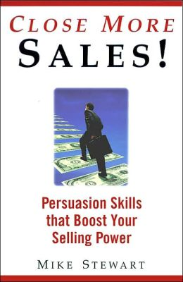 Close More Sales! Persuasion Skills That Boost Your Selling Power