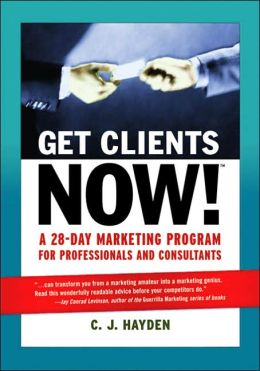 Get Clients Now!: A 28-Day Marketing Program for Professionals and Consultants