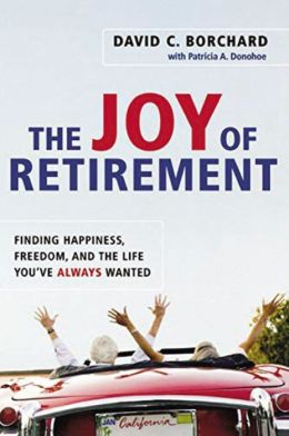 The Joy of Retirement: Finding Happiness, Freedom, and the Life You've Always Wanted