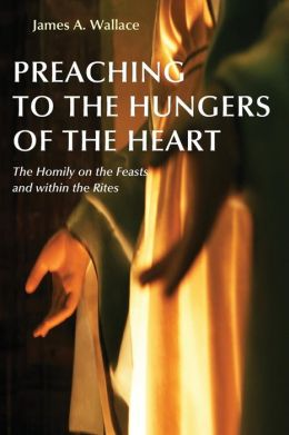 Preaching to the Hungers of the Heart: The Homily on the Feasts and Within the Rites