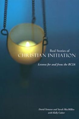 Real Stories of Christian Initiation: Lessons for and from the RCIA