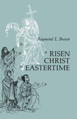 Risen Christ in Eastertime: Essays on the Gospel Narratives of the Resurrection