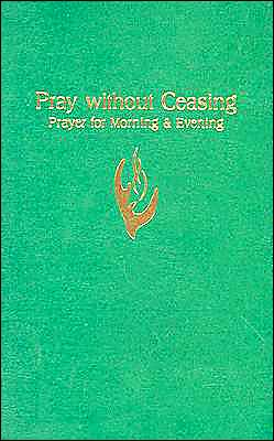 Pray without Ceasing: Prayer for Morning and Evening