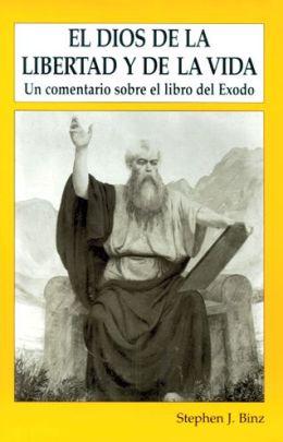 El Dios De Lalibertad Y De La Vida: Un comentario sobre el libro del Exodo