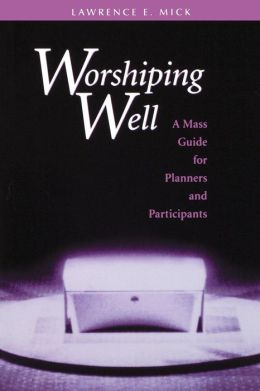 Worshipping Well: A Mass Guide for Planners and Participants