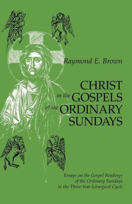 Christ in the Gospels of the Ordinary Sundays: Essays on the Gospel Readings of the Ordinary Sundays in the Three-Year Liturgical Cycle