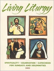 Living Liturgy: Spirituality, Celebration and Catechesis for Sundays Year B (2003)