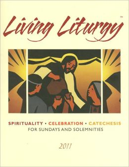 Living Liturgy: Spirituality, Celebration, and Catechesis for Sundays and Solemnities