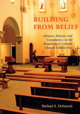 Building from Belief: Notes on Advance, Retreat and Compromise in the Remaking of Catholic Church Architecture
