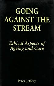 Going Against the Stream: Ethical Aspects of Ageing and Care