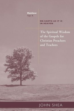 The Spiritual Wisdom of the Gospels for Christian Preachers and Teachers: On Earth as It Is in Heaven