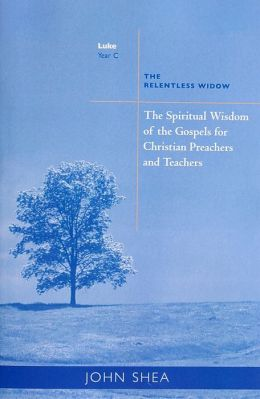 The Spiritual Wisdom of the Gospels for Christian Preachers and Teachers: The Relentless Widow: Year C