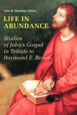 Life in Abundance: Studies of John's Gospel in Tribute to Raymond E. Brown