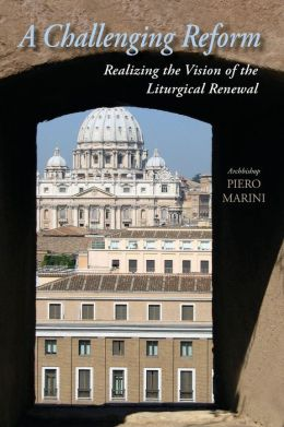A Challenging Reform: Realizing the Vision of the Liturgical Renewal