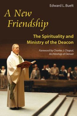 A New Friendship: The Spirituality and Ministry of the Deacon