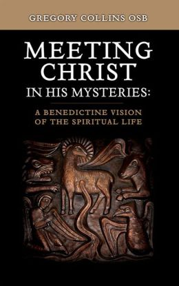 Meeting Christ in His Mysteries: A Benedictine Vision of the Spirituality Life