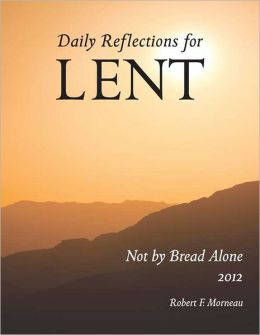 Not by Bread Alone: Daily Reflections for Lent 2012