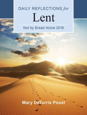 Not by Bread Alone: Daily Reflections for Lent 2016