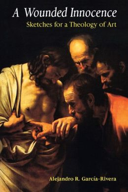 Wounded Innocence: Sketches for a Theology of Art