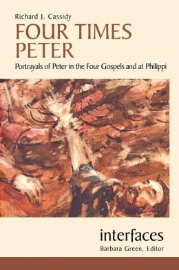 Four Times Peter: Portrayals of Peter in the Four Gospels and at Philippi