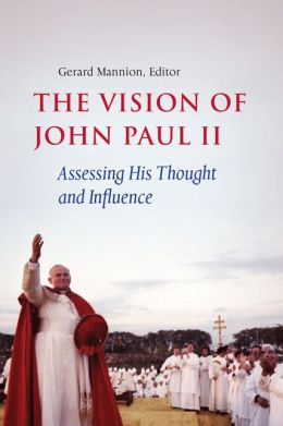 The Vision of John Paul II: Assessing His Thought and Influence
