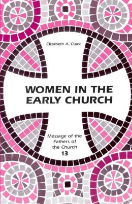 Women in the Early Church: Message of the Fathers of the Church