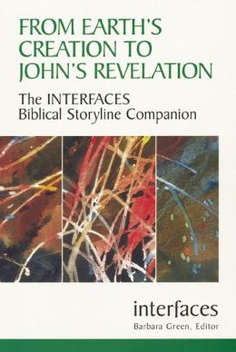 From Earth's Creation to John's Revelation (interfaces Series): The Interfaces Biblical Storyline Companion