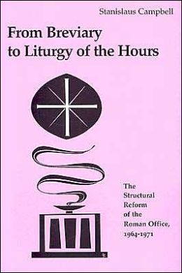From Breviary to Liturgy of the Hours: The Structural Reform of the Roman Office, 1964-1971