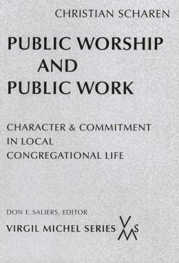Public Worship and Public Work (Virgil Michel Series): Character & Commitment in Local Congregational Life