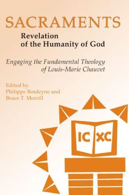 Sacraments: Revelation of the Humanity of God: Engaging the Fundamental Theology of Louis-Marie Chauvet