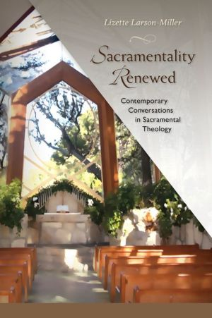 Sacramentality Renewed: Contemporary Conversations in Saramental Theology