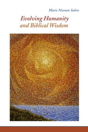 Evolving Humanity and Biblical Wisdom: Reading Scripture through the Lens of Teilhard de Chardin