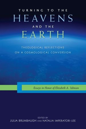 Turnings: Theological Reflections on a Cosmological Conversion: Essays in Honor of Elizabeth A. Johnson