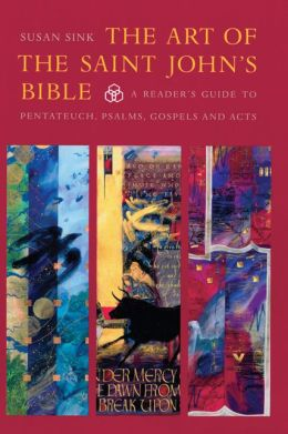 The Art of the Saint John's Bible: A Reader¿s Guide to Pentateuch, Psalms, Gospels and Acts