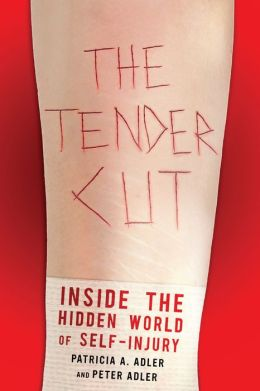 The Tender Cut: Inside the Hidden World of Self-Injury