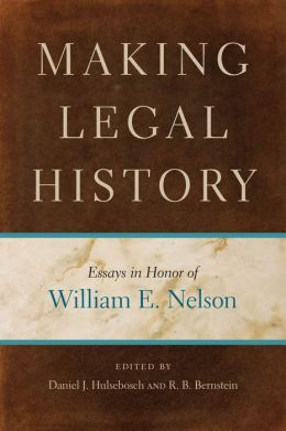 Making Legal History: Essays in Honor of William E. Nelson