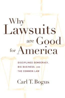 Why Lawsuits are Good for America: Disciplined Democracy, Big Business, and the Common Law