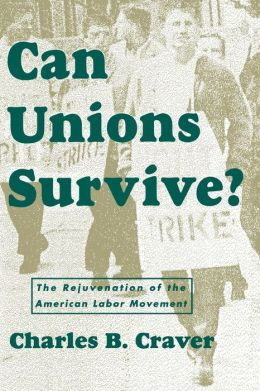 Can Unions Survive?: The Rejuvenation of the American Labor Movement