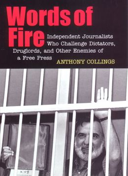 Words of Fire: Independent Journalists who Challenge Dictators, Drug Lords, and Other Enemies of a Free Press