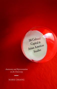 The Cultural Capital of Asian American Studies: Autonomy and Representation in the University