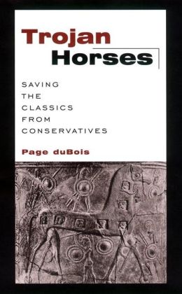 Trojan Horses: Saving the Classics from Conservatives